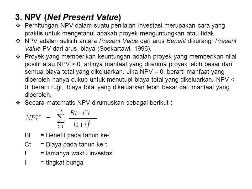 3. NPV (Net Present Value)  Perhitungan NPV dalam suatu penilaian investasi merupakan cara yang praktis untuk mengetahui apakah proyek menguntungkan