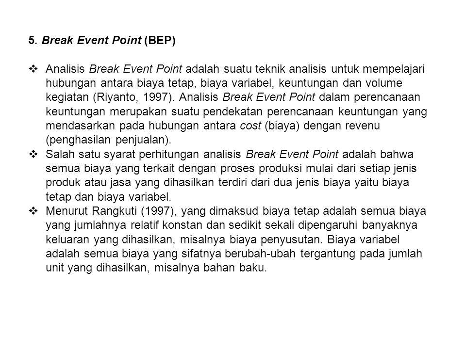 5. Break Event Point (BEP)  Analisis Break Event Point adalah suatu teknik analisis untuk mempelajari hubungan antara biaya tetap, biaya variabel, ke