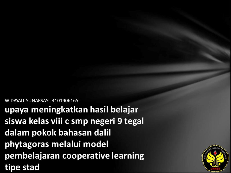 WIDAYATI SUNARSASI, 4101906165 upaya meningkatkan hasil belajar siswa kelas viii c smp negeri 9 tegal dalam pokok bahasan dalil phytagoras melalui model pembelajaran cooperative learning tipe stad