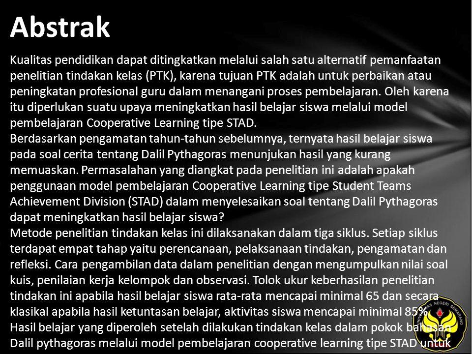 Abstrak Kualitas pendidikan dapat ditingkatkan melalui salah satu alternatif pemanfaatan penelitian tindakan kelas (PTK), karena tujuan PTK adalah untuk perbaikan atau peningkatan profesional guru dalam menangani proses pembelajaran.