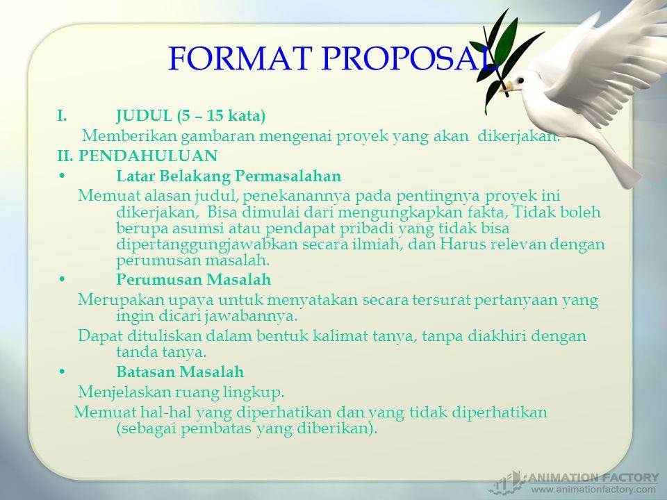 FORMAT PROPOSAL I.JUDUL (5 – 15 kata) Memberikan gambaran mengenai proyek yang akan dikerjakan. II. PENDAHULUAN Latar Belakang Permasalahan Memuat ala