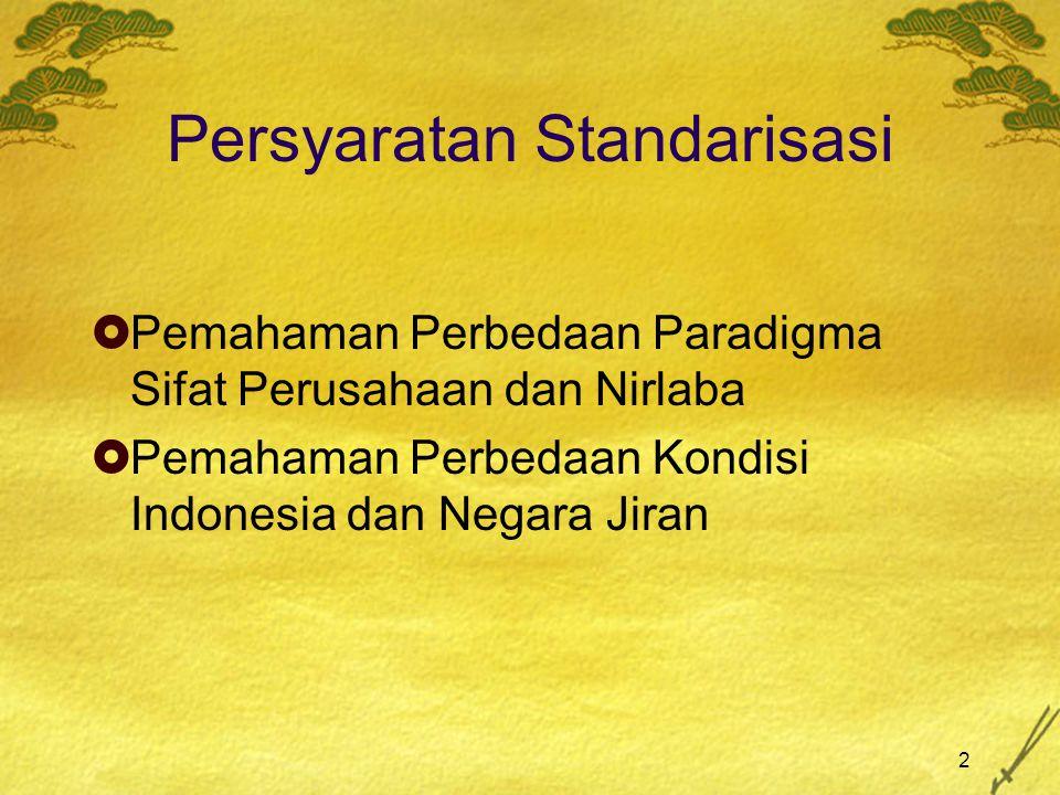 2 Persyaratan Standarisasi  Pemahaman Perbedaan Paradigma Sifat Perusahaan dan Nirlaba  Pemahaman Perbedaan Kondisi Indonesia dan Negara Jiran