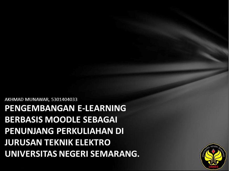 AKHMAD MUNAWAR, 5301404033 PENGEMBANGAN E-LEARNING BERBASIS MOODLE SEBAGAI PENUNJANG PERKULIAHAN DI JURUSAN TEKNIK ELEKTRO UNIVERSITAS NEGERI SEMARANG.