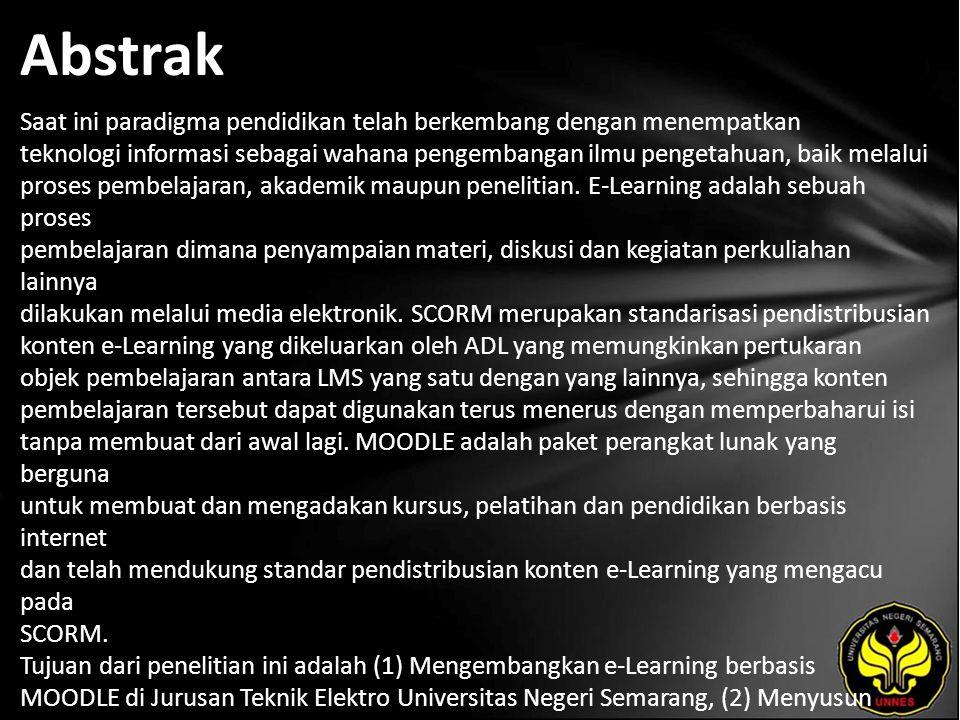 Abstrak Saat ini paradigma pendidikan telah berkembang dengan menempatkan teknologi informasi sebagai wahana pengembangan ilmu pengetahuan, baik melalui proses pembelajaran, akademik maupun penelitian.