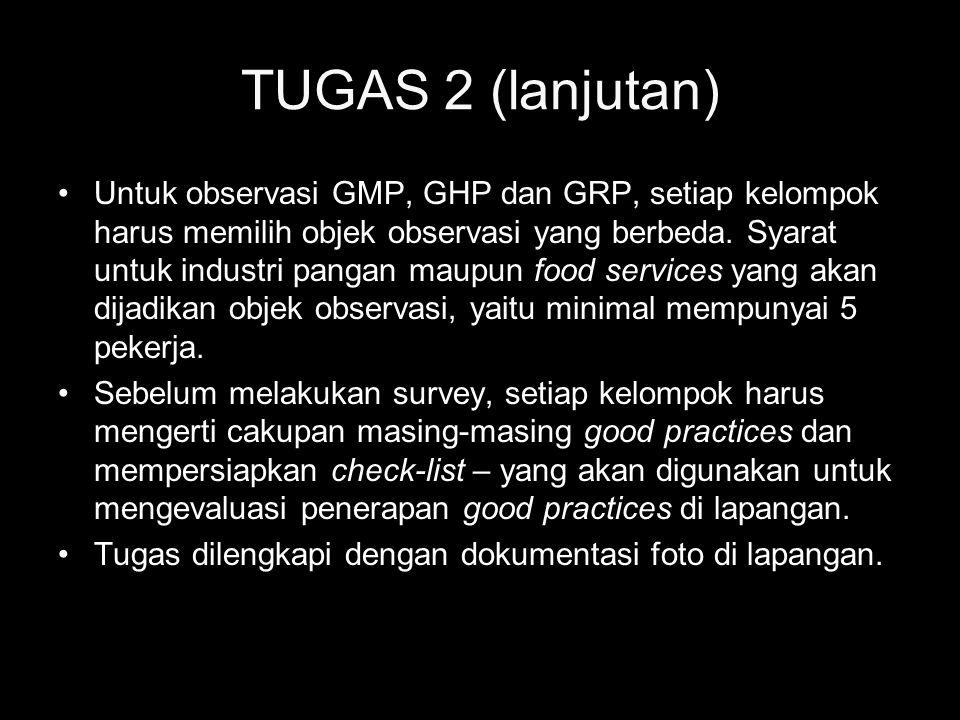 TUGAS 2 (lanjutan) Untuk observasi GMP, GHP dan GRP, setiap kelompok harus memilih objek observasi yang berbeda. Syarat untuk industri pangan maupun f