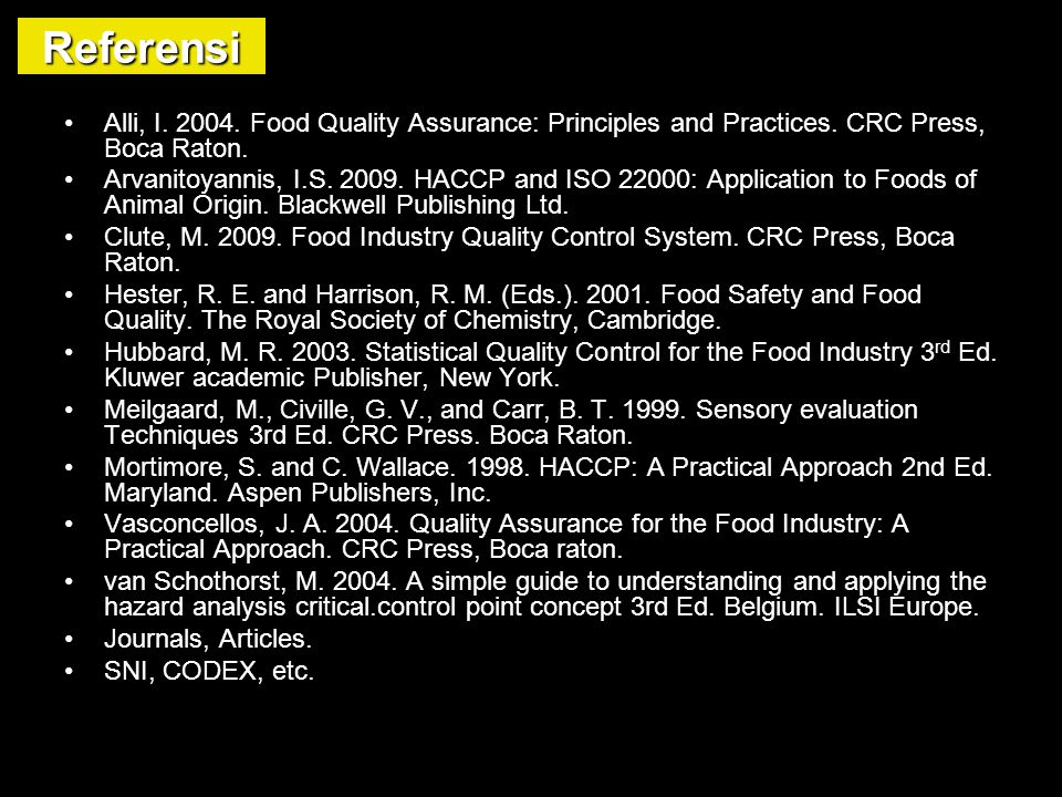 Alli, I. 2004. Food Quality Assurance: Principles and Practices. CRC Press, Boca Raton. Arvanitoyannis, I.S. 2009. HACCP and ISO 22000: Application to