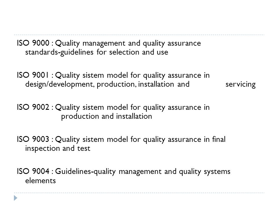 ISO 9000 : Quality management and quality assurance standards-guidelines for selection and use ISO 9001 : Quality sistem model for quality assurance i