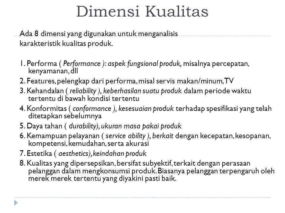 Dimensi Kualitas Ada 8 dimensi yang digunakan untuk menganalisis karakteristik kualitas produk. 1. Performa ( Performance ): aspek fungsional produk,