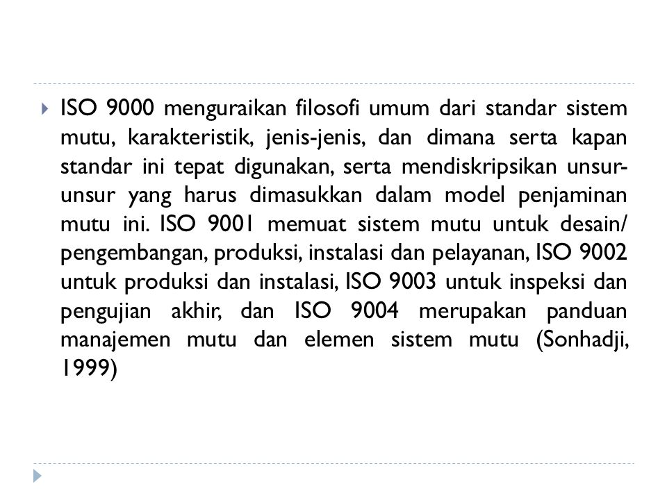  ISO 9000 menguraikan filosofi umum dari standar sistem mutu, karakteristik, jenis-jenis, dan dimana serta kapan standar ini tepat digunakan, serta m