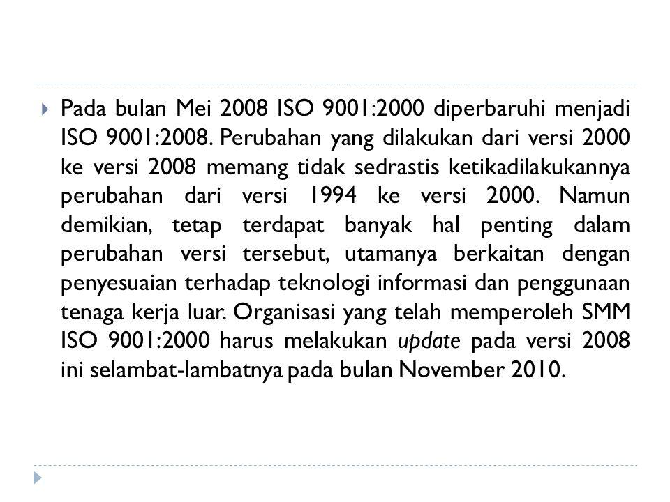  Pada bulan Mei 2008 ISO 9001:2000 diperbaruhi menjadi ISO 9001:2008. Perubahan yang dilakukan dari versi 2000 ke versi 2008 memang tidak sedrastis k