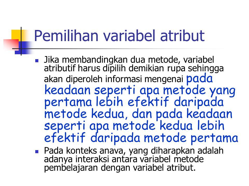 Pemilihan variabel atribut Jika membandingkan dua metode, variabel atributif harus dipilih demikian rupa sehingga akan diperoleh informasi mengenai pa