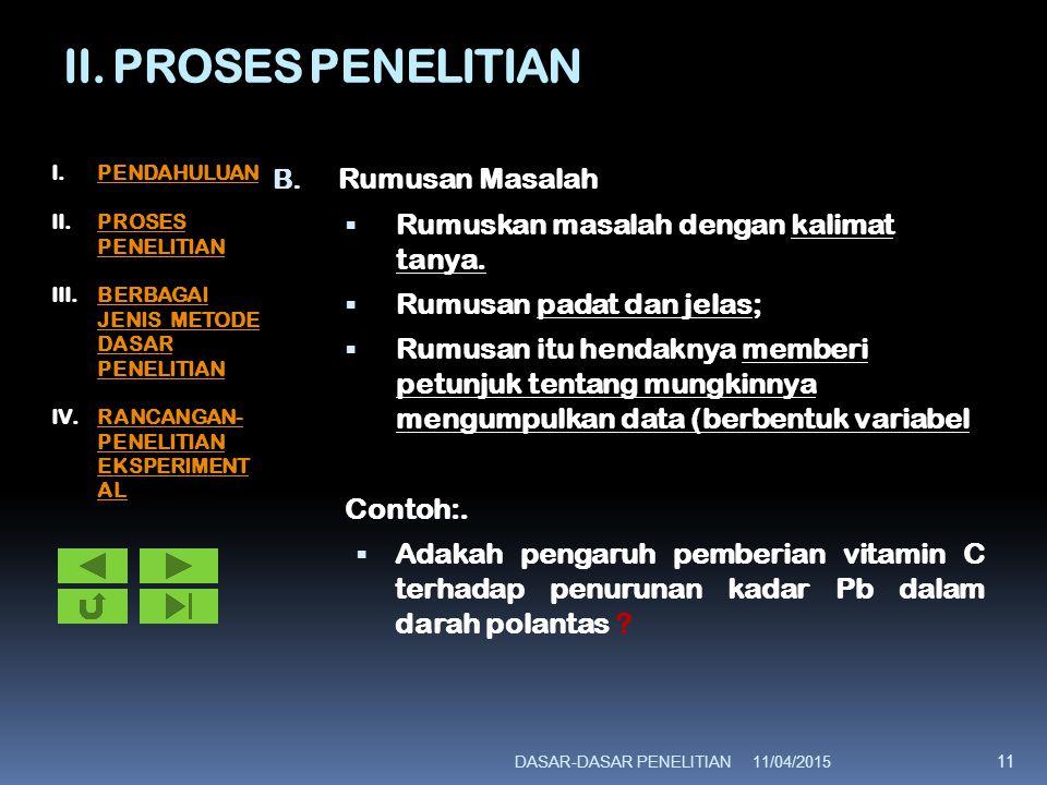 II. PROSES PENELITIAN B. Rumusan Masalah  Rumuskan masalah dengan kalimat tanya.  Rumusan padat dan jelas;  Rumusan itu hendaknya memberi petunjuk