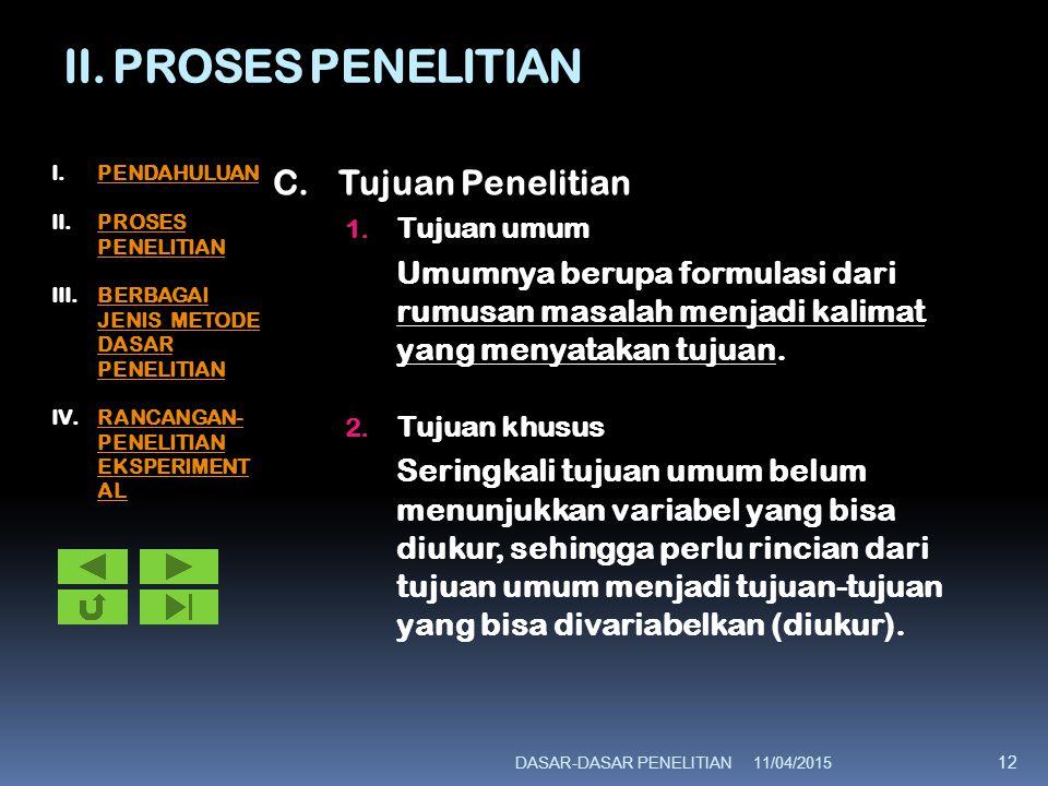 II. PROSES PENELITIAN C.Tujuan Penelitian 1. Tujuan umum Umumnya berupa formulasi dari rumusan masalah menjadi kalimat yang menyatakan tujuan. 2. Tuju