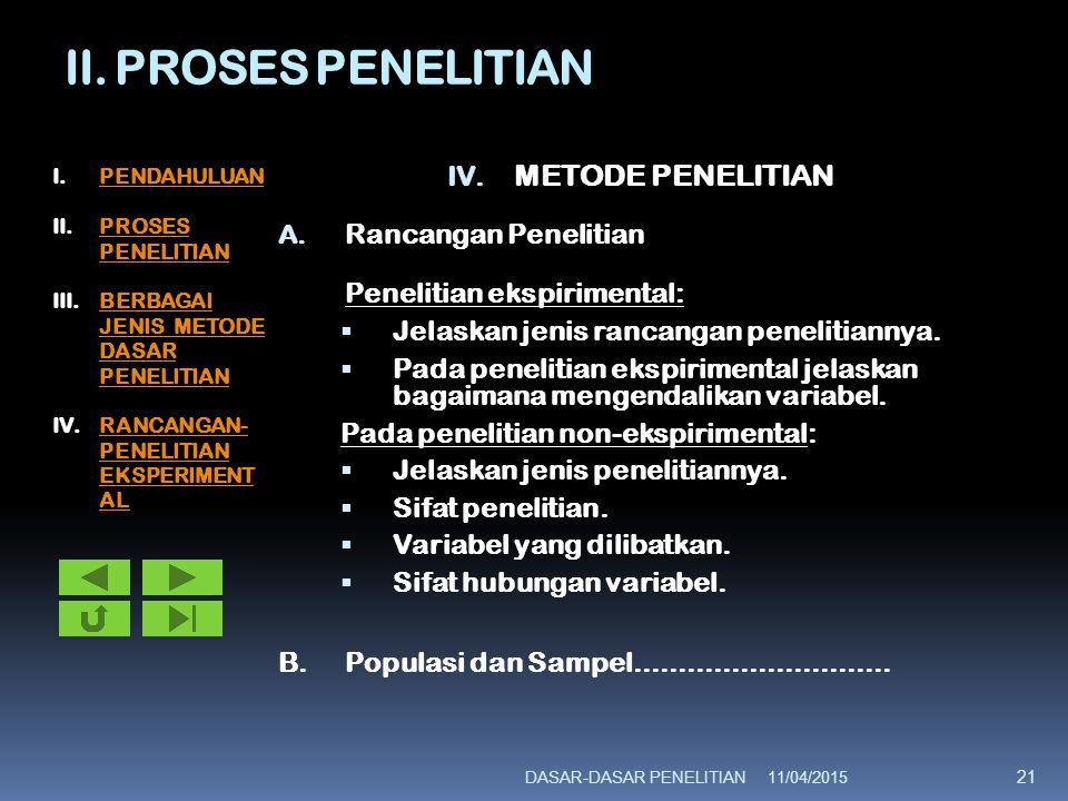 II. PROSES PENELITIAN IV. METODE PENELITIAN A. Rancangan Penelitian Penelitian ekspirimental:  Jelaskan jenis rancangan penelitiannya.  Pada penelit