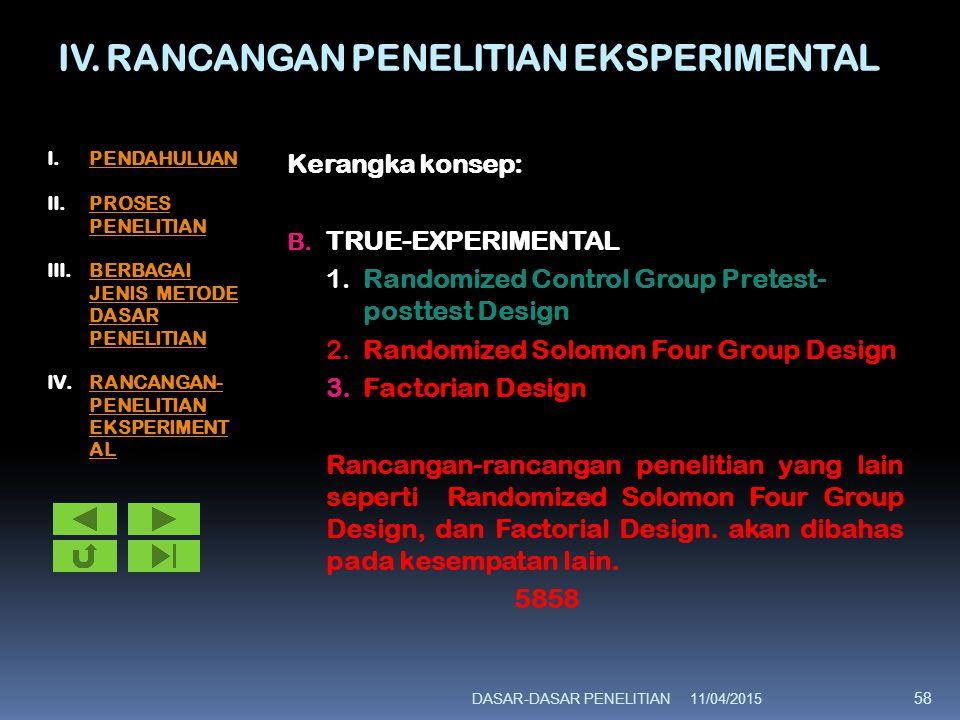 IV. RANCANGAN PENELITIAN EKSPERIMENTAL Kerangka konsep: B. TRUE-EXPERIMENTAL 1.Randomized Control Group Pretest- posttest Design 2.Randomized Solomon