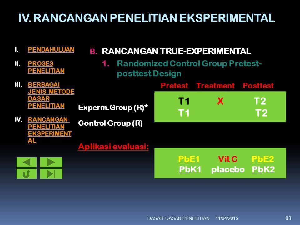 IV. RANCANGAN PENELITIAN EKSPERIMENTAL B. RANCANGAN TRUE-EXPERIMENTAL 1.Randomized Control Group Pretest- posttest Design Pretest Treatment Posttest E