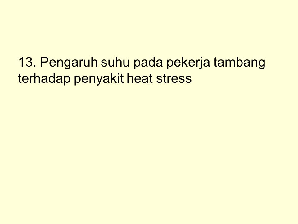 13. Pengaruh suhu pada pekerja tambang terhadap penyakit heat stress