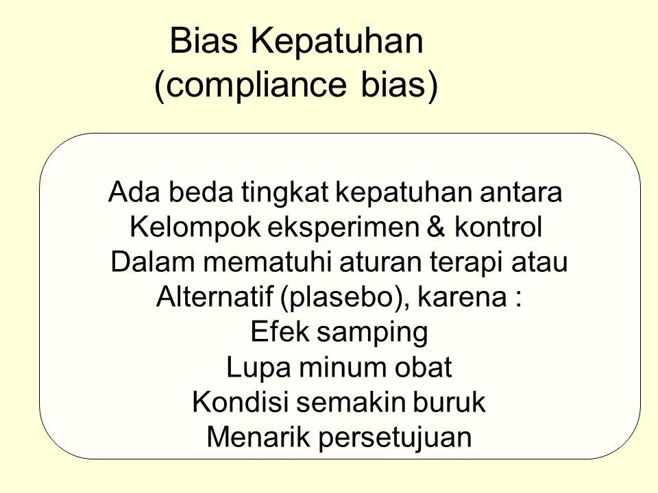 Bias Kepatuhan (compliance bias) Ada beda tingkat kepatuhan antara Kelompok eksperimen & kontrol Dalam mematuhi aturan terapi atau Alternatif (plasebo