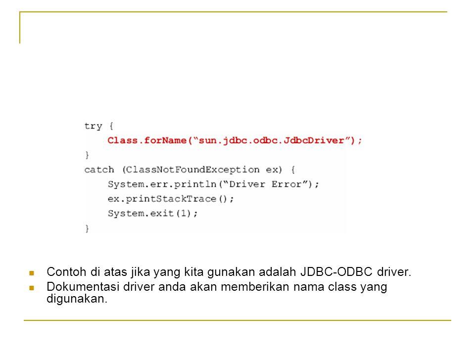 Contoh di atas jika yang kita gunakan adalah JDBC-ODBC driver. Dokumentasi driver anda akan memberikan nama class yang digunakan.