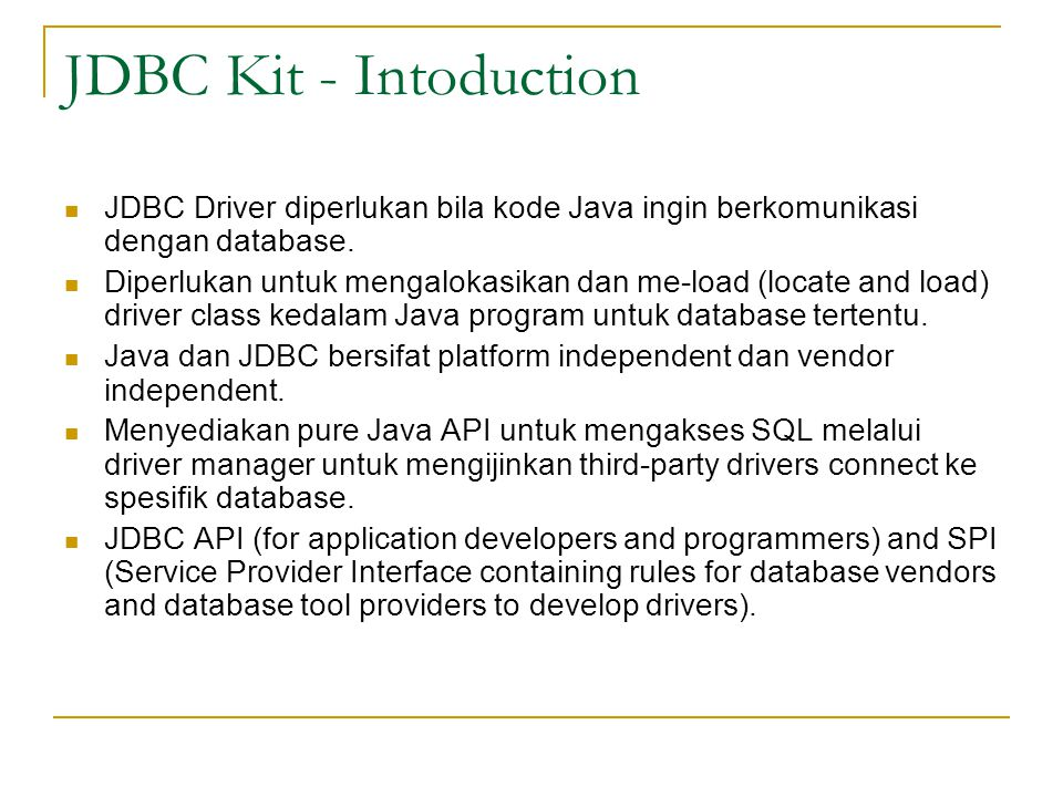 JDBC History In 1995, attempt to extend Java to talk to any database, using only pure Java.