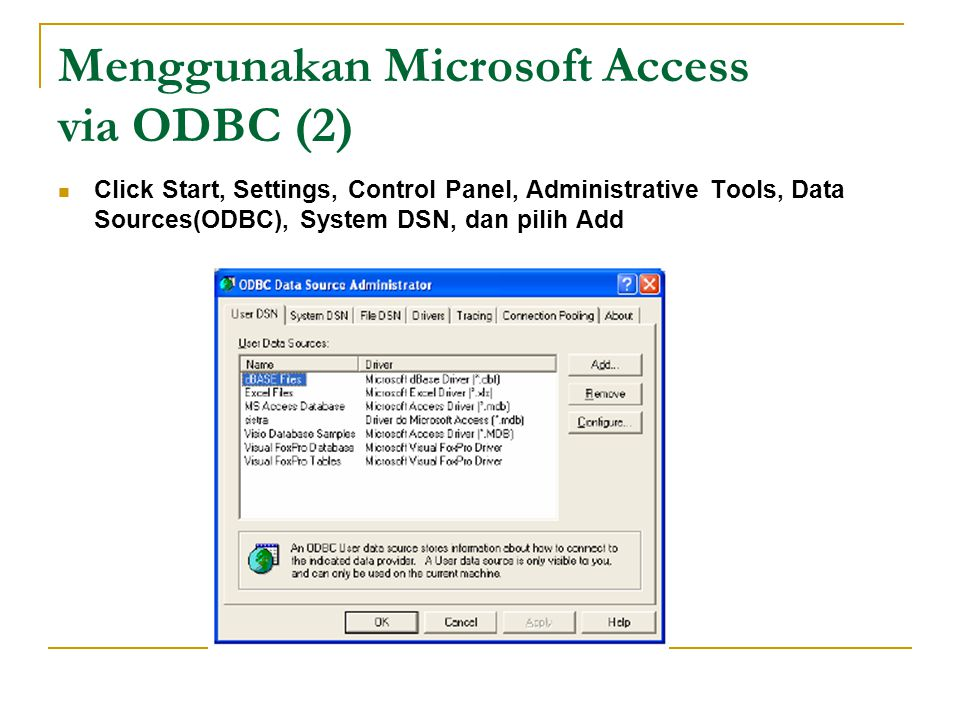 Menggunakan Microsoft Access via ODBC (2) Click Start, Settings, Control Panel, Administrative Tools, Data Sources(ODBC), System DSN, dan pilih Add