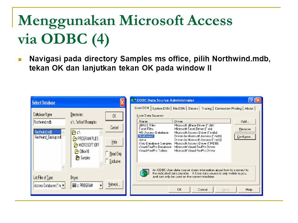 Menggunakan Microsoft Access via ODBC (4) Navigasi pada directory Samples ms office, pilih Northwind.mdb, tekan OK dan lanjutkan tekan OK pada window