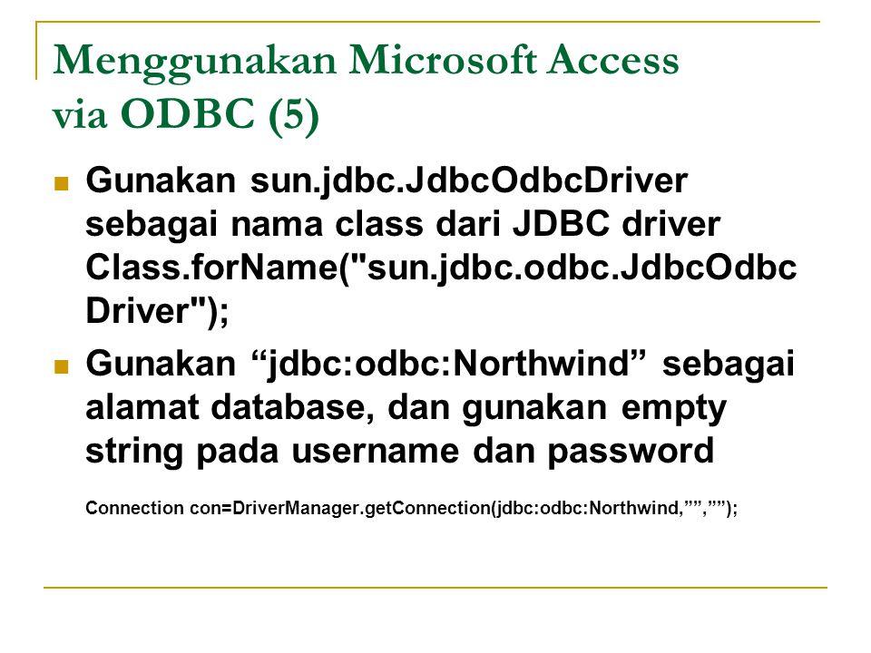 Menggunakan Microsoft Access via ODBC (5) Gunakan sun.jdbc.JdbcOdbcDriver sebagai nama class dari JDBC driver Class.forName(