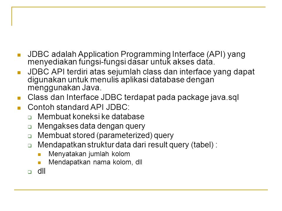 JDBC adalah Application Programming Interface (API) yang menyediakan fungsi-fungsi dasar untuk akses data. JDBC API terdiri atas sejumlah class dan in