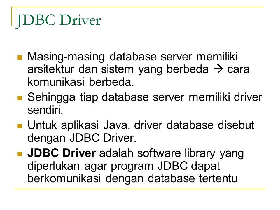 JDBC Driver Masing-masing database server memiliki arsitektur dan sistem yang berbeda  cara komunikasi berbeda. Sehingga tiap database server memilik