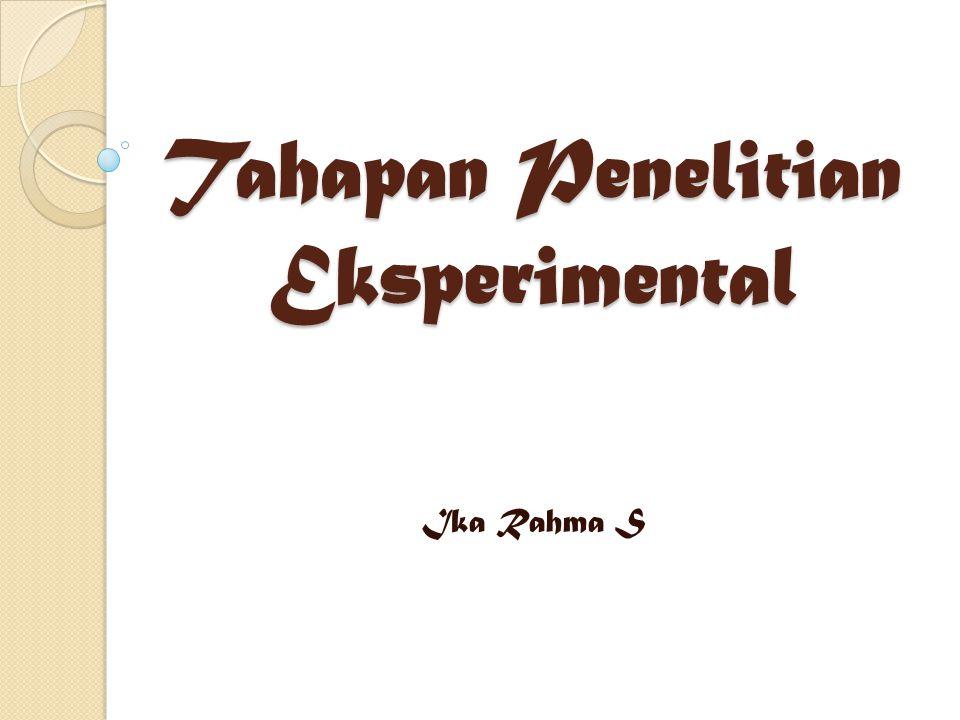 Tahapan Penelitian Eksperimental Ika Rahma S