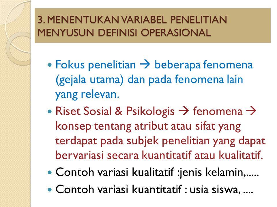 3. MENENTUKAN VARIABEL PENELITIAN MENYUSUN DEFINISI OPERASIONAL Fokus penelitian  beberapa fenomena (gejala utama) dan pada fenomena lain yang releva