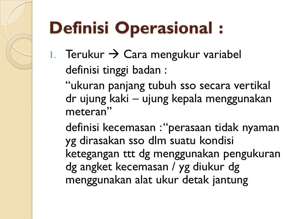 """Definisi Operasional : 1. Terukur  Cara mengukur variabel definisi tinggi badan : """"ukuran panjang tubuh sso secara vertikal dr ujung kaki – ujung kep"""