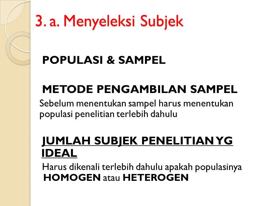 3. a. Menyeleksi Subjek POPULASI & SAMPEL METODE PENGAMBILAN SAMPEL Sebelum menentukan sampel harus menentukan populasi penelitian terlebih dahulu JUM
