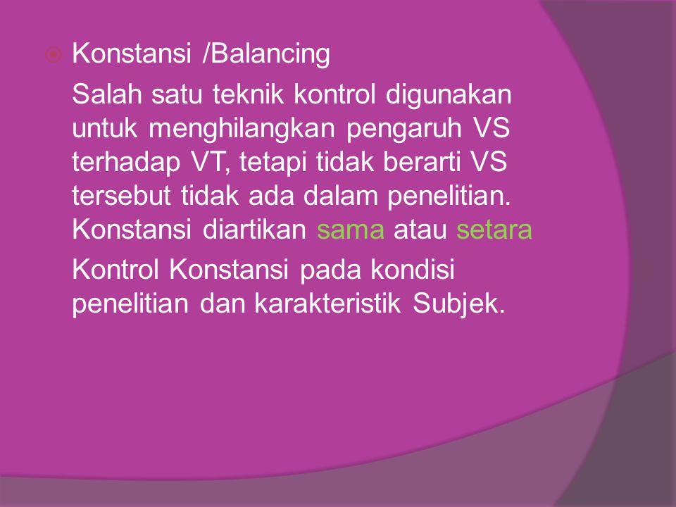  Konstansi /Balancing Salah satu teknik kontrol digunakan untuk menghilangkan pengaruh VS terhadap VT, tetapi tidak berarti VS tersebut tidak ada dalam penelitian.