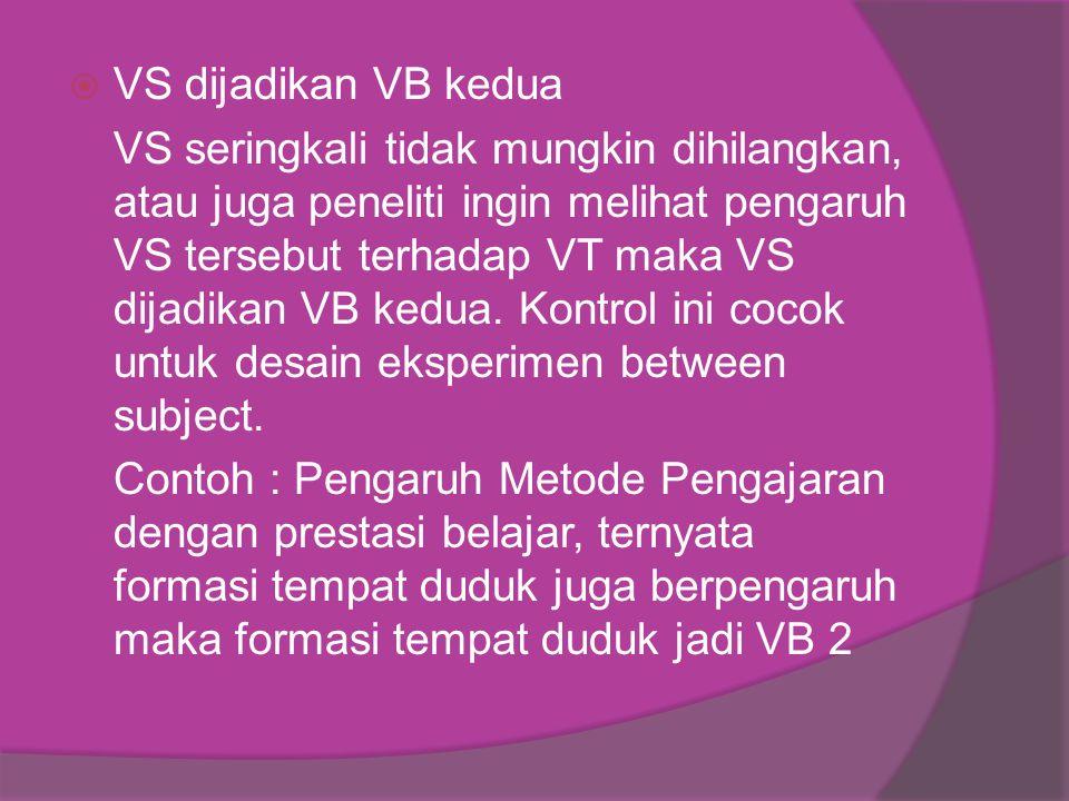  VS dijadikan VB kedua VS seringkali tidak mungkin dihilangkan, atau juga peneliti ingin melihat pengaruh VS tersebut terhadap VT maka VS dijadikan VB kedua.