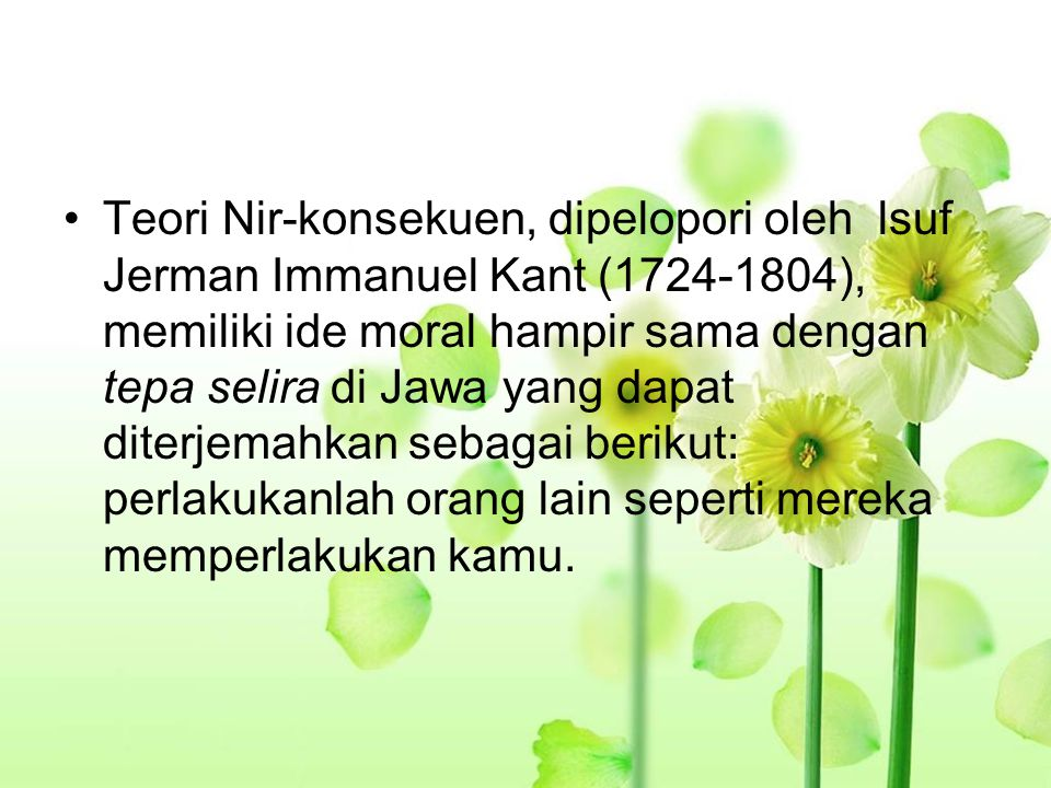 Teori Nir-konsekuen, dipelopori oleh lsuf Jerman Immanuel Kant (1724-1804), memiliki ide moral hampir sama dengan tepa selira di Jawa yang dapat diter