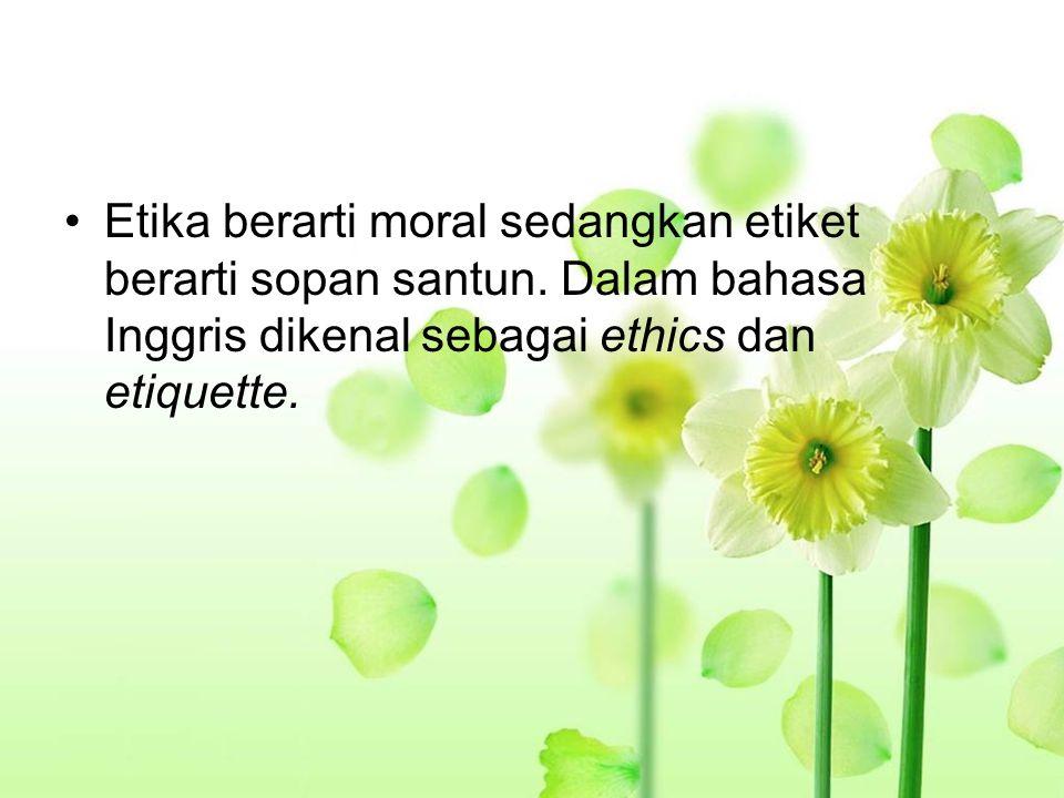 Etika berarti moral sedangkan etiket berarti sopan santun. Dalam bahasa Inggris dikenal sebagai ethics dan etiquette.