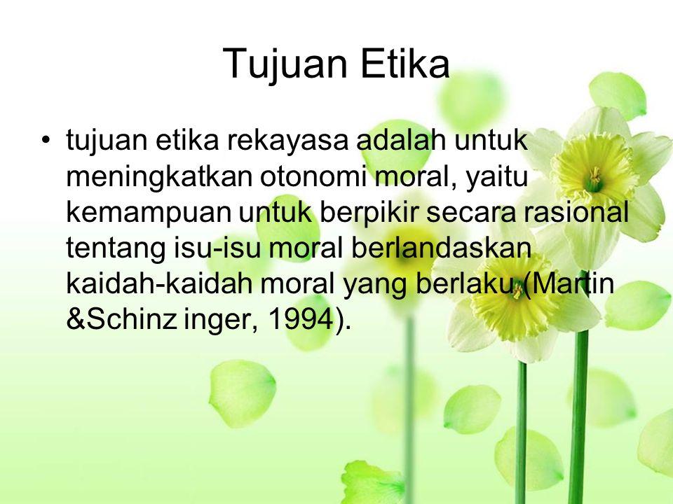 Tujuan Etika tujuan etika rekayasa adalah untuk meningkatkan otonomi moral, yaitu kemampuan untuk berpikir secara rasional tentang isu-isu moral berlandaskan kaidah-kaidah moral yang berlaku (Martin &Schinz inger, 1994).