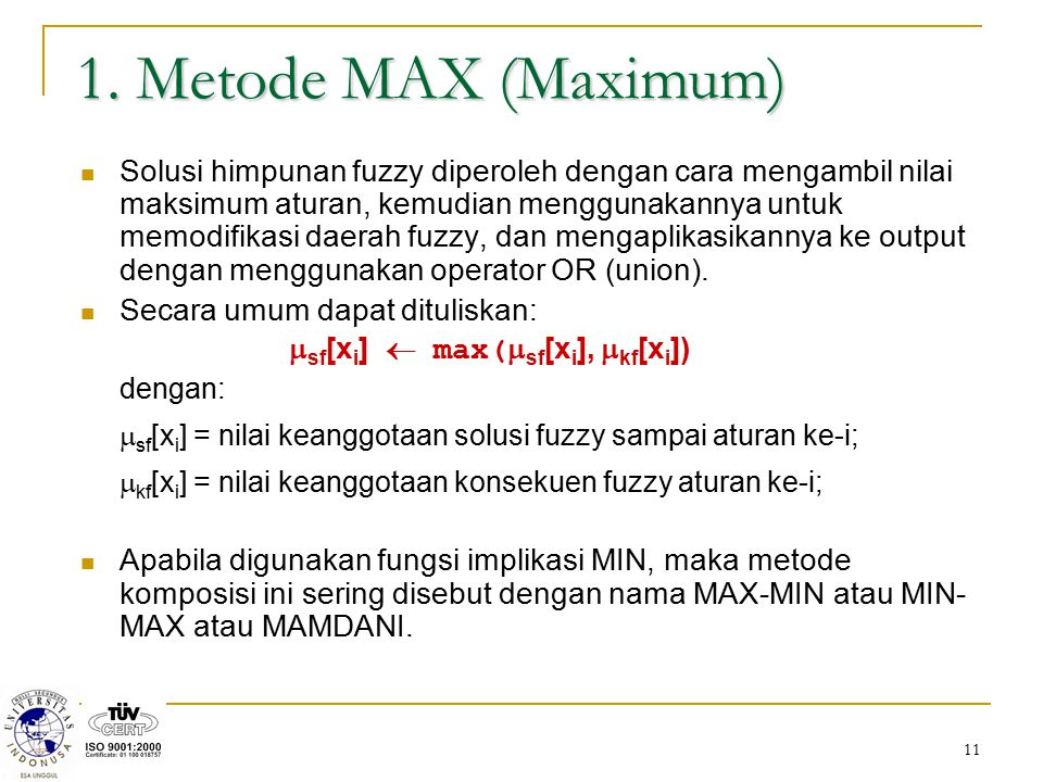 11 Solusi himpunan fuzzy diperoleh dengan cara mengambil nilai maksimum aturan, kemudian menggunakannya untuk memodifikasi daerah fuzzy, dan mengaplik