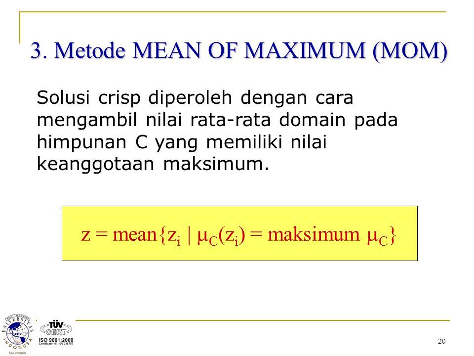 20 3. Metode MEAN OF MAXIMUM (MOM) Solusi crisp diperoleh dengan cara mengambil nilai rata-rata domain pada himpunan C yang memiliki nilai keanggotaan