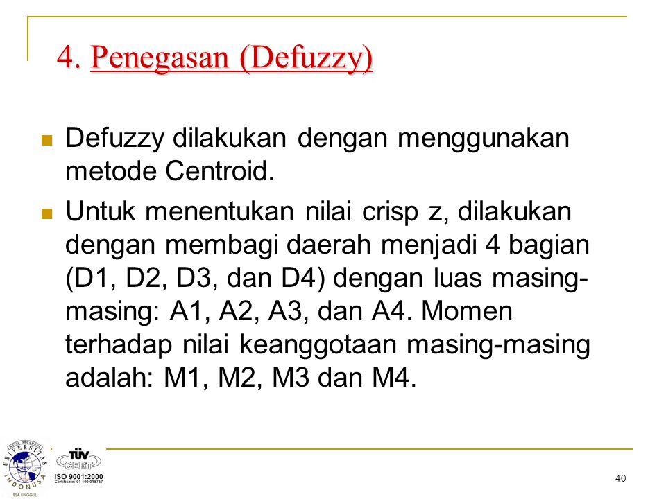 40 4. Penegasan (Defuzzy) Defuzzy dilakukan dengan menggunakan metode Centroid. Untuk menentukan nilai crisp z, dilakukan dengan membagi daerah menjad