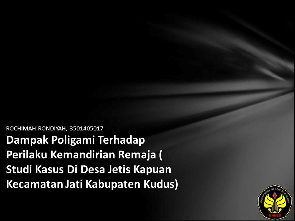 ROCHIMAH RONDIYAH, 3501405017 Dampak Poligami Terhadap Perilaku Kemandirian Remaja ( Studi Kasus Di Desa Jetis Kapuan Kecamatan Jati Kabupaten Kudus)