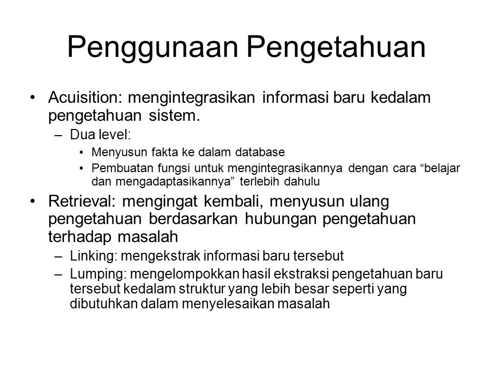 Penggunaan Pengetahuan Acuisition: mengintegrasikan informasi baru kedalam pengetahuan sistem.