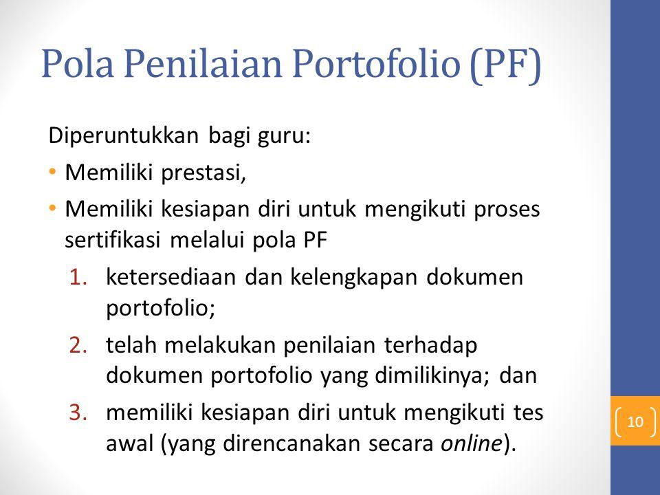 Pola Penilaian Portofolio (PF) Diperuntukkan bagi guru: Memiliki prestasi, Memiliki kesiapan diri untuk mengikuti proses sertifikasi melalui pola PF 1