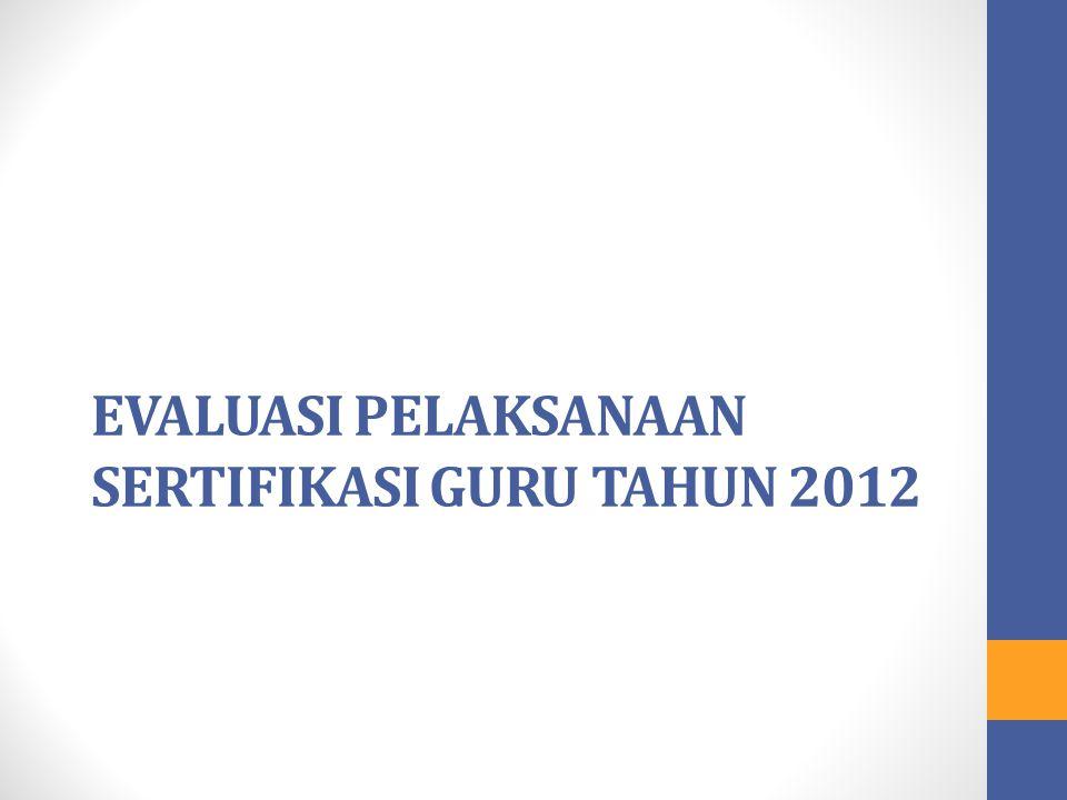 EVALUASI PELAKSANAAN SERTIFIKASI GURU TAHUN 2012