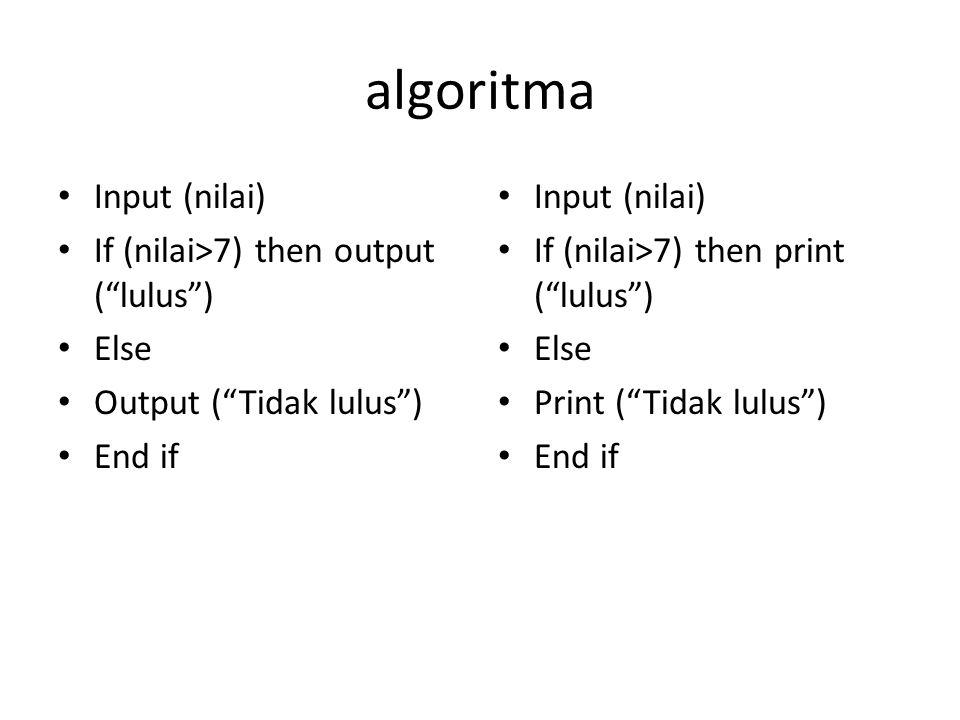 """algoritma Input (nilai) If (nilai>7) then output (""""lulus"""") Else Output (""""Tidak lulus"""") End if Input (nilai) If (nilai>7) then print (""""lulus"""") Else Pri"""