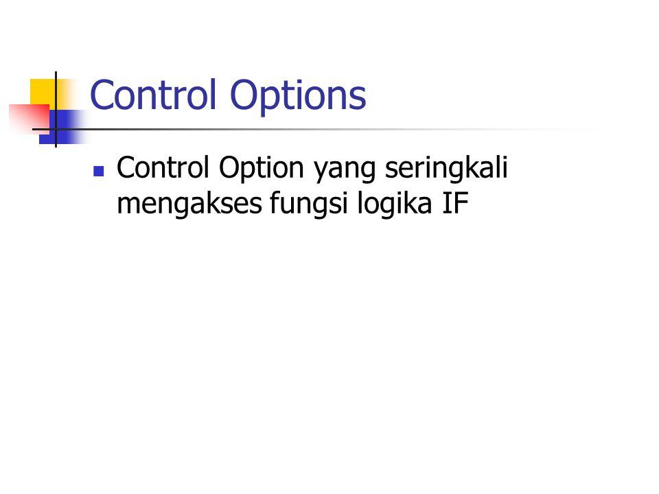 Control Options Control Option yang seringkali mengakses fungsi logika IF