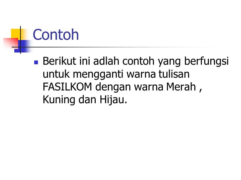 Contoh Berikut ini adlah contoh yang berfungsi untuk mengganti warna tulisan FASILKOM dengan warna Merah, Kuning dan Hijau.