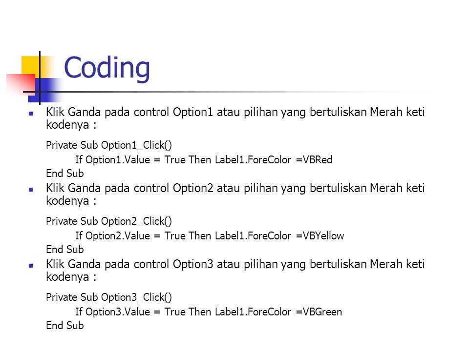 Coding Klik Ganda pada control Option1 atau pilihan yang bertuliskan Merah keti kodenya : Private Sub Option1_Click() If Option1.Value = True Then Lab