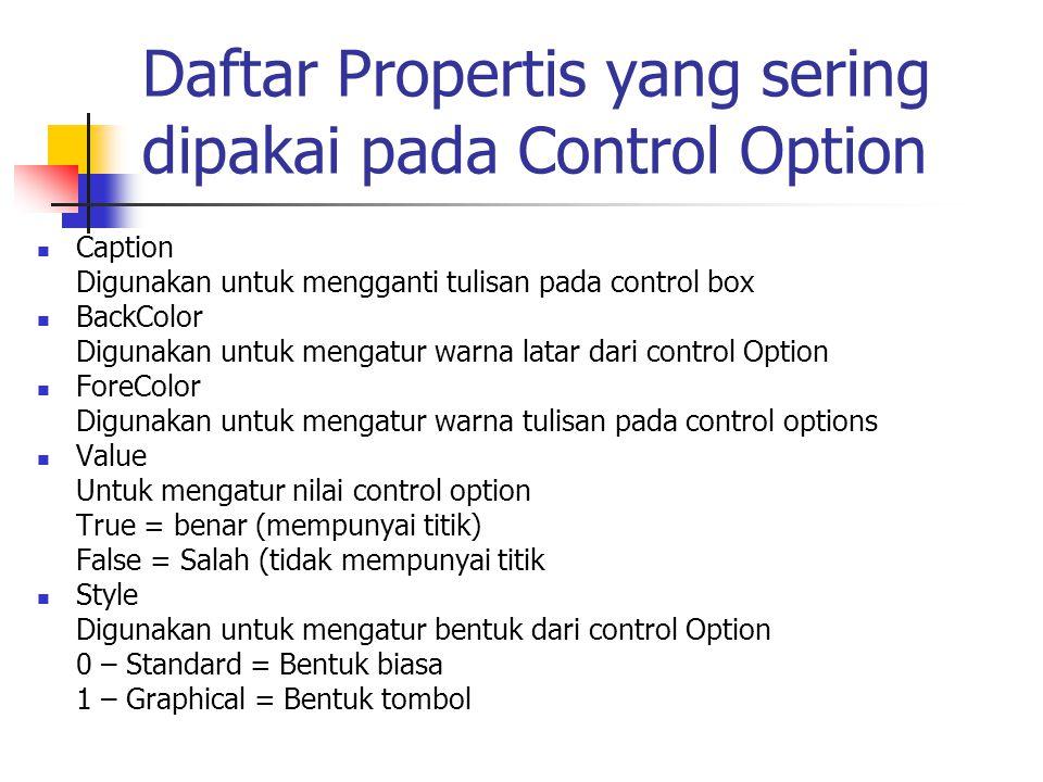 Daftar Propertis yang sering dipakai pada Control Option Caption Digunakan untuk mengganti tulisan pada control box BackColor Digunakan untuk mengatur